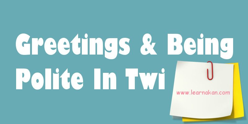 Greetings and Being Polite in Twi | Learn Akan | Lesson 6